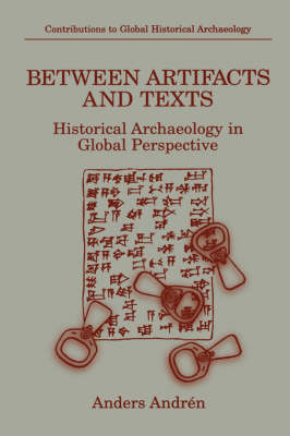 Between Artifacts and Texts: Historical Archaeology in Global Perspective - Contributions To Global Historical Archaeology (Hardback)