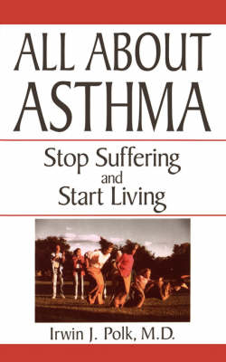 All About Asthma: Stop Suffering And Start Living (Paperback)