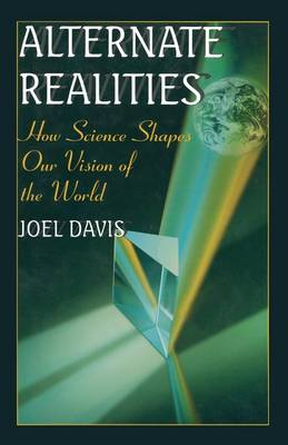 Alternate Realities: How Science Shapes Our Vision of the World (Paperback)