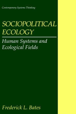 Sociopolitical Ecology: Human Systems and Ecological Fields - Contemporary Systems Thinking (Hardback)