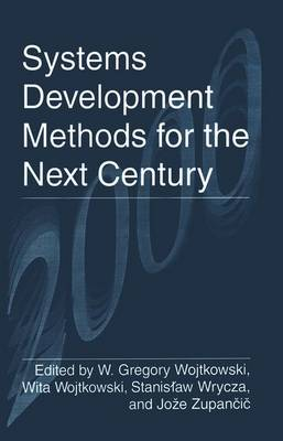 Systems Development Methods for the Next Century: Proceedings of the Sixth International Conference on Information Systems Development - Methods and Tools, Theory and Practice, Held in Boise, Idaho, August 11-47, 1997 (Hardback)