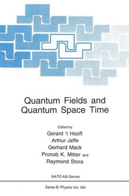 Quantum Fields and Quantum Space Time - NATO Science Series B 364 (Hardback)