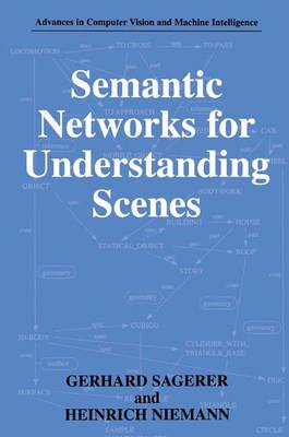 Semantic Networks for Understanding Scenes - Advances in Computer Vision and Machine Intelligence (Hardback)
