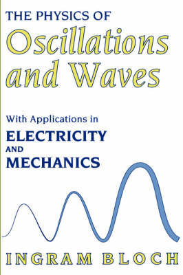 The Physics of Oscillations and Waves: With Applications in Electricity and Mechanics (Hardback)