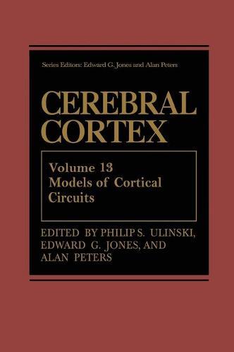 Cerebral Cortex: Models of Cortical Circuits - Cerebral Cortex 13 (Hardback)