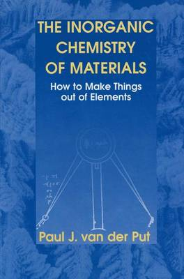 The Inorganic Chemistry of Materials: How to Make Things out of Elements (Hardback)