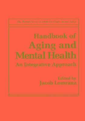 Handbook of Aging and Mental Health: An Integrative Approach - The Springer Series in Adult Development and Aging (Hardback)