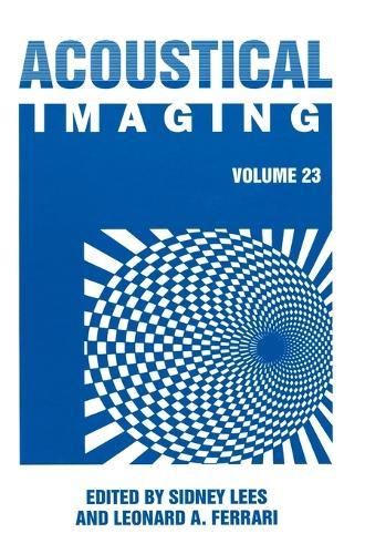 Acoustical Imaging: Proceedings of the 23rd International Symposium Held in Boston, Massachusetts, April 13-16, 1997 v. 23 (Hardback)