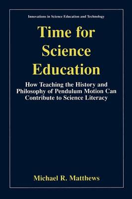 Time for Science Education: How Teaching the History and Philosophy of Pendulum Motion can Contribute to Science Literacy - Innovations in Science Education and Technology 8 (Paperback)