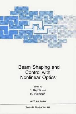 Beam Shaping and Control with Nonlinear Optics - NATO Science Series B 369 (Hardback)