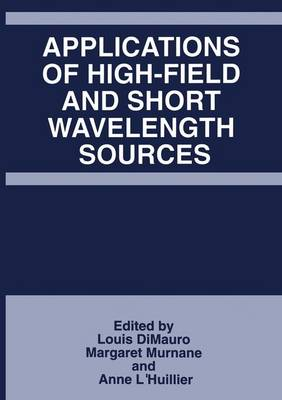 Applications of High-Field and Short Wavelength Sources (Hardback)
