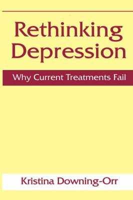 Rethinking Depression: Why Current Treatments Fail (Hardback)