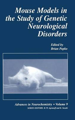 Mouse Models in the Study of Genetic Neurological Disorders - Advances in Neurochemistry 9 (Hardback)
