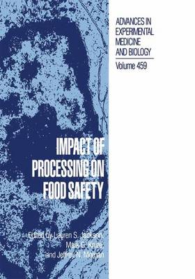 Impact of Processing on Food Safety - Advances in Experimental Medicine and Biology 459 (Hardback)