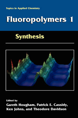 Fluoropolymers 1: Synthesis - Topics in Applied Chemistry (Hardback)