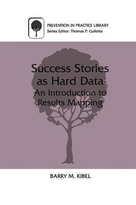 Success Stories as Hard Data: An Introduction to Results Mapping - Prevention in Practice Library (Paperback)