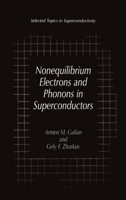 Nonequilibrium Electrons and Phonons in Superconductors: Selected Topics in Superconductivity - Selected Topics in Superconductivity (Hardback)