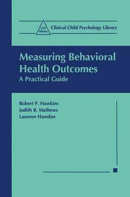 Measuring Behavioral Health Outcomes: A Practical Guide - Clinical Child Psychology Library (Hardback)