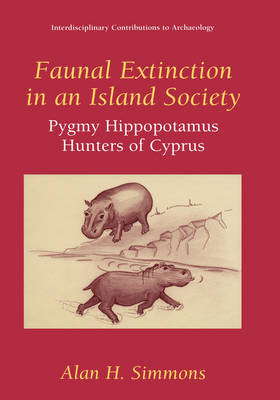 Faunal Extinction in an Island Society: Pygmy Hippopotamus Hunters of Cyprus - Interdisciplinary Contributions to Archaeology (Hardback)
