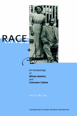 Race and Affluence: An Archaeology of African America and Consumer Culture - Contributions To Global Historical Archaeology (Hardback)