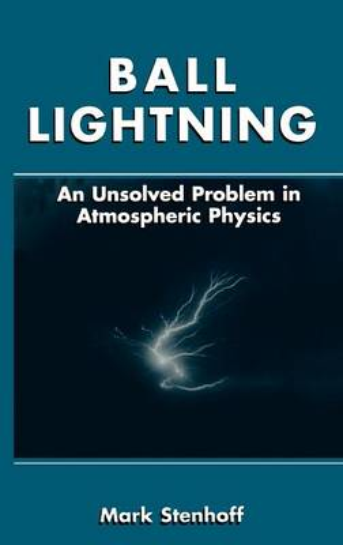 Ball Lightning: An Unsolved Problem in Atmospheric Physics (Hardback)