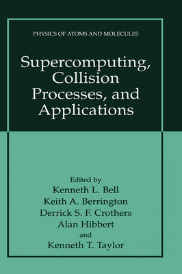Supercomputing, Collision Processes, and Applications - Physics of Atoms and Molecules (Hardback)