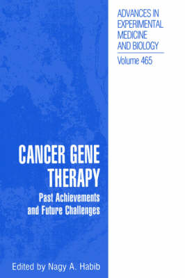 Cancer Gene Therapy: Past Achievements and Future Challenges - Advances in Experimental Medicine and Biology 465 (Hardback)