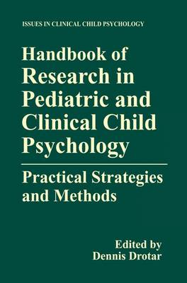 Handbook of Research in Pediatric and Clinical Child Psychology: Practical Strategies and Methods - Issues in Clinical Child Psychology (Hardback)
