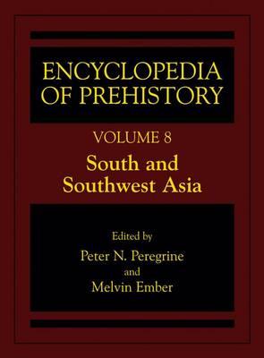 Encyclopedia of Prehistory: Volume 8: South and Southwest Asia (Hardback)