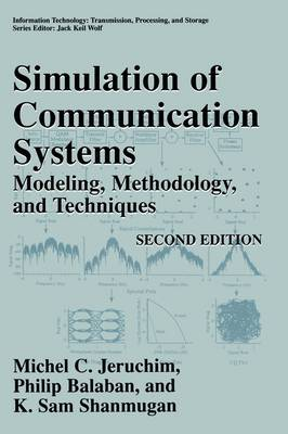 Simulation of Communication Systems: Modeling, Methodology and Techniques - Information Technology: Transmission, Processing and Storage (Hardback)