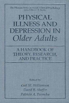Physical Illness and Depression in Older Adults: A Handbook of Theory, Research, and Practice - The Springer Series in Social Clinical Psychology (Hardback)