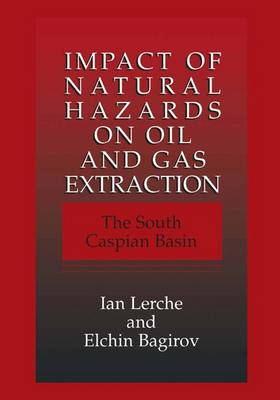 Impact of Natural Hazards on Oil and Gas Extraction: The South Caspian Basin (Hardback)