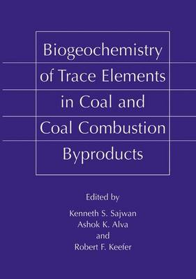 Biogeochemistry of Trace Elements in Coal and Coal Combustion Byproducts (Hardback)