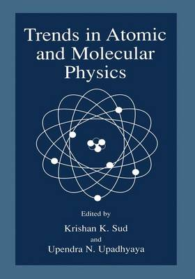Trends in Atomic and Molecular Physics: Proceedings of the XII National Conference on Atomic and Molecular Physics, Held 29 December 1998 to 2 January 1999, in Udaipur, India (Hardback)