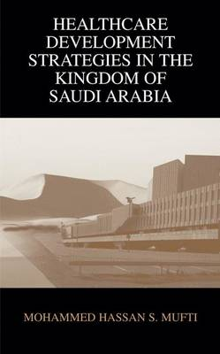 Healthcare Development Strategies in the Kingdom of Saudi Arabia (Hardback)