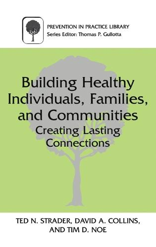 Building Healthy Individuals, Families, and Communities: Creating Lasting Connections - Prevention in Practice Library (Hardback)