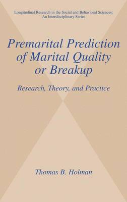 Premarital Prediction of Marital Quality or Breakup: Research, Theory, and Practice - Longitudinal Research in the Social and Behavioral Sciences: An Interdisciplinary Series (Hardback)