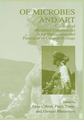 Of Microbes and Art: The Role of Microbial Communities in the Degradation and Protection of Cultural Heritage (Hardback)