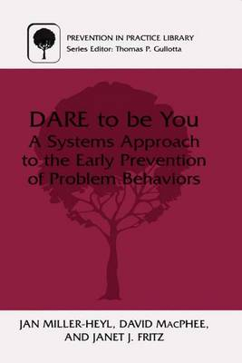 DARE To Be You: A Systems Approach to the Early Prevention of Problem Behaviors - Prevention in Practice Library (Paperback)