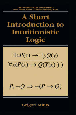 A Short Introduction to Intuitionistic Logic - University Series in Mathematics (Hardback)
