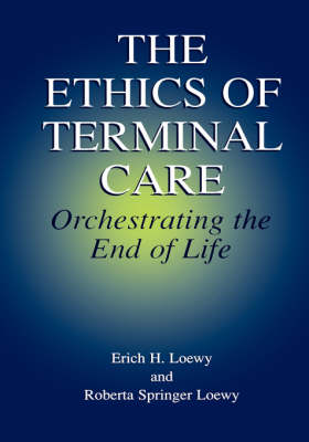 The Ethics of Terminal Care: Orchestrating the End of Life (Hardback)