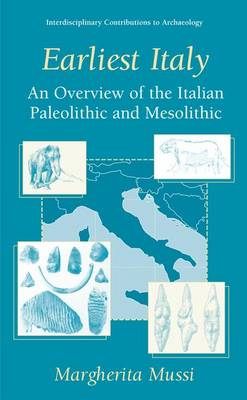 Earliest Italy: An Overview of the Italian Paleolithic and Mesolithic - Interdisciplinary Contributions to Archaeology (Hardback)