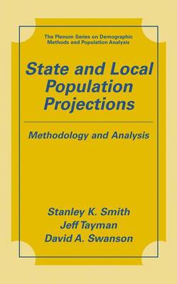 State and Local Population Projections: Methodology and Analysis - The Springer Series on Demographic Methods and Population Analysis (Hardback)