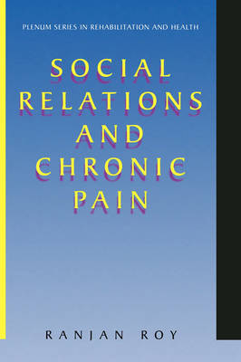 Social Relations and Chronic Pain - Springer Series in Rehabilitation and Health (Hardback)