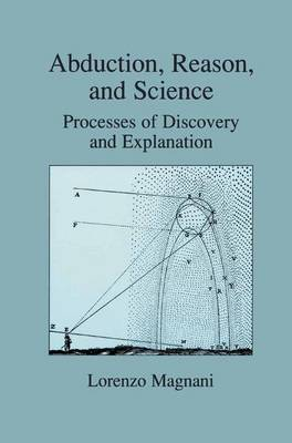 Abduction, Reason and Science: Processes of Discovery and Explanation (Hardback)
