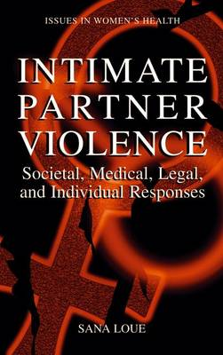 Intimate Partner Violence: Societal, Medical, Legal, and Individual Responses - Women's Health Issues (Hardback)