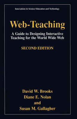 Web-Teaching: A Guide to Designing Interactive Teaching for the World Wide Web - Innovations in Science Education and Technology 9 (Paperback)