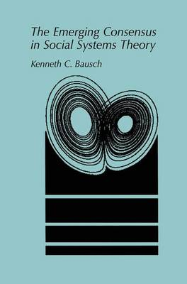 The Emerging Consensus in Social Systems Theory (Hardback)