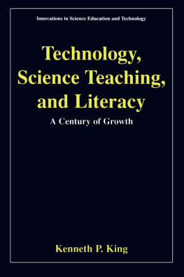 Technology, Science Teaching, and Literacy: A Century of Growth - Innovations in Science Education and Technology 11 (Paperback)