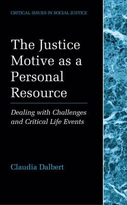 The Justice Motive as a Personal Resource: Dealing with Challenges and Critical Life Events - Critical Issues in Social Justice (Hardback)